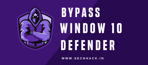 How to Bypass Windows 10 Defender
