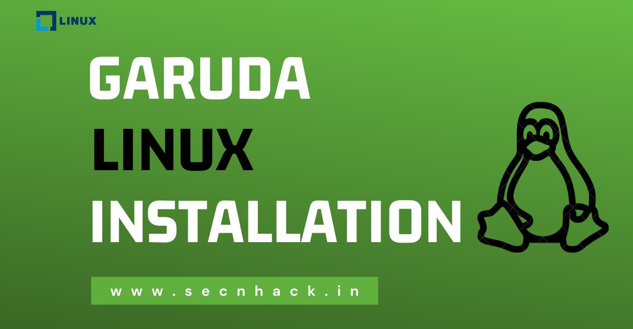 Garuda Linux Installation Secnhack