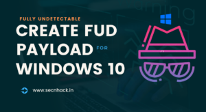 Create FUD (Fully Undetectable) Payload for Windows 10