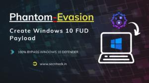 Phantom Evasion –  Create Windows 10 FUD Payload