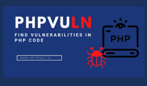PHPvuln – Find Vulnerabilities in PHP Code