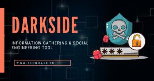 DarkSide – Information Gathering & Social Engineering Tool