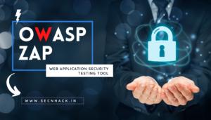 OWASP ZAP – Web Application Security Testing Tool