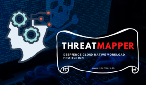 ThreatMapper – Deepfence Cloud Native Workload Protection Tool