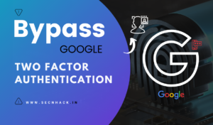Bypass Google Two Factor Authentication